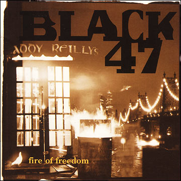 Black 47 - Fire Of Freedom